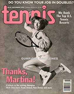 Tennis November 1994 Magazine A TRIBUTE TO THE RETIRING CHAMPION MARTINA NAVRATILOVA WITH CHRIS EVERT, FRANK DeFORD, PAM SHRIVER AND MORE Do You Know Your Job In Doubles?