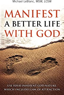 Manifest A Better Life With God: Use Your Inherent God Nature which Includes Law of Attraction