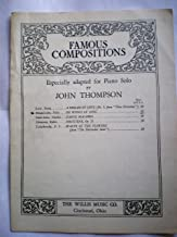 5229 FAMOUS COMPOSITIONS * ESPECIALLY ADAPTED FOR PIANO SOLO BY * JOHN THOMPSON