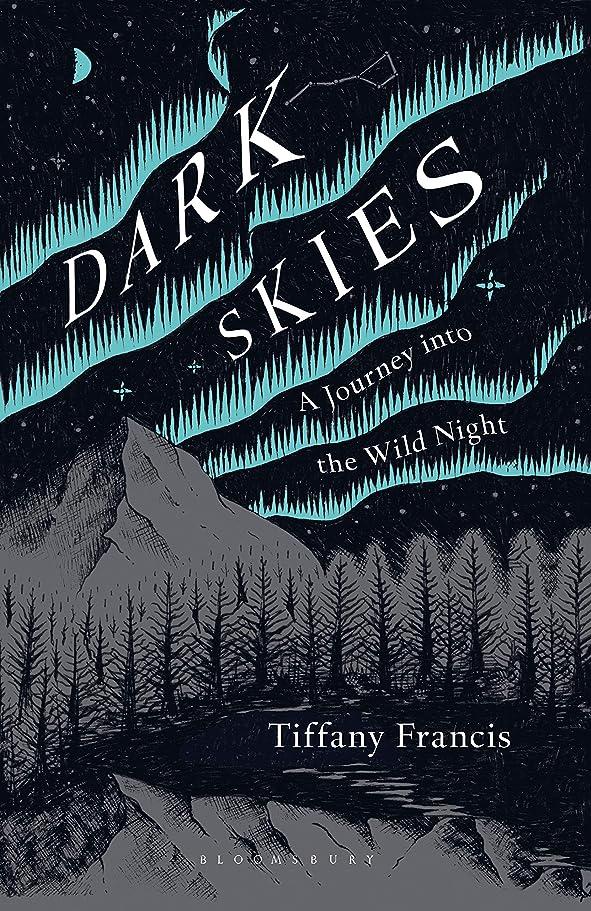 実質的に海軍ベアリングサークルDark Skies: A Journey into the Wild Night (English Edition)