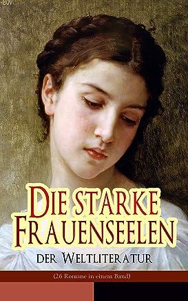 Die starke Frauenseelen der Weltliteratur (26 Romane in einem Band): Jane Eyre + Stolz und Vorurteil + Sturmhöhe + Madame Bovary + Anna Karenina + Die ... Effi Briest und vieles mehr (German Edition)