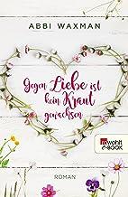 Gegen Liebe ist kein Kraut gewachsen (German Edition)