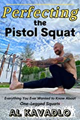 Perfecting The Pistol Squat: Everything You Ever Wanted to Know About One-Legged Squats (English Edition) Format Kindle