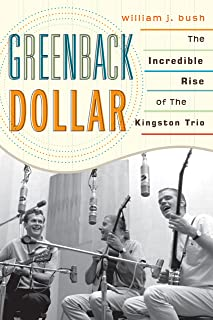 Greenback Dollar: The Incredible Rise of The Kingston Trio (American Folk Music and Musicians Series Book 17) (English Edition)