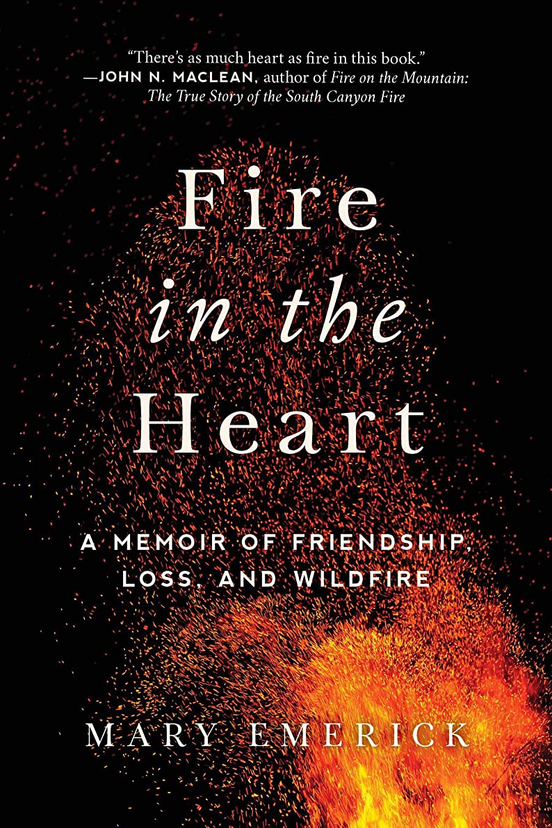 マイルシミュレートするペイントFire in the Heart: A Memoir of Friendship, Loss, and Wildfire (English Edition)
