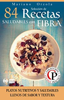 SELECCIÓN DE 84 RECETAS SALUDABLES CON FIBRA: Platos nutritivos y saludables llenos de sabor y textura (Colección Cocina Práctica) (Spanish Edition)