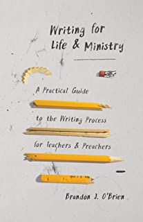 Writing for Life and Ministry: A Practical Guide to the Writing Process for Teachers and Preachers