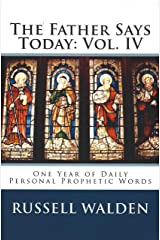 The Father Says Today: Vol. IV: One Year of Daily Personal Prophetic Words Kindle Edition