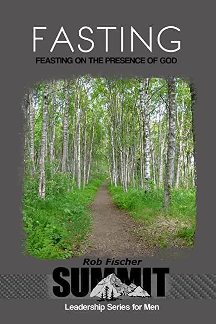 Fasting: Feasting on the Presence of God (Summit Leadership Series for Men) (English Edition)