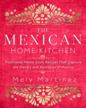 The Mexican Home Kitchen:Traditional Home-Style Recipes That Capture the Flavors and Memories of Mexico PDF