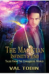 The Magician: Infinity's End (Tales from the Unmasqued World Book 2) Kindle Edition