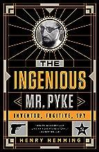 The Ingenious Mr. Pyke: Inventor, Fugitive, Spy