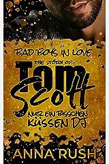 The Story of Tom Scott - Nur ein bisschen küssen DJ (Bad Boys in love 2) (German Edition) Format Kindle