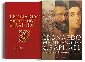 Leonardo, Michelangelo & Raphael: Lives of the Renaissance Artists