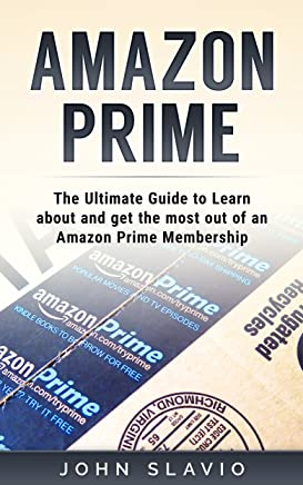 Amazon Prime: The Ultimate Guide to Learn about and get the most out of an Amazon Prime Membership (English Edition)