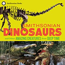 Smithsonian Dinosaurs and Other Amazing Creatures from Deep Time