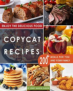 Copycat Recipes: Uncover the Secrets of Your Favorite Restaurant's Most Popular Foods and Make Tasty Dishes At Home By Fol...