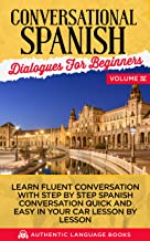Conversational Spanish Dialogues For Beginners Volume IV: Learn Fluent Conversations With Step By Step Spanish Conversations Quick And Easy In Your Car Lesson By Lesson (English Edition)