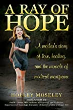 A Ray of Hope: A Mother's Story of Love, Healing, and the Miracle of Medical Marijuana