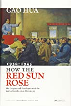 How the Red Sun Rose: The Origin and Development of the Yan'an Rectification Movement, 1930–1945