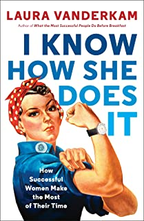 I Know How She Does It: How Successful Women Make the Most of Their Time