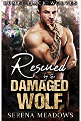 Rescued By The Damaged Wolf: (Lumberjack Wolves) Kindle Edition