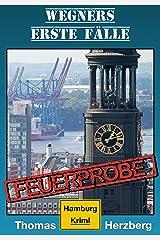 Feuerprobe (Wegners erste Fälle): Hamburg Krimi Kindle Ausgabe