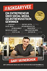 #AskGaryVee: Ein Entrepreneur über Social Media, Selbstbewusstsein, Gewinnen. … (German Edition) Kindle Edition