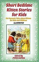 Short Bedtime Kitten Stories for Kids: Seven Fantastic Tales about Kittens for Kids and Children