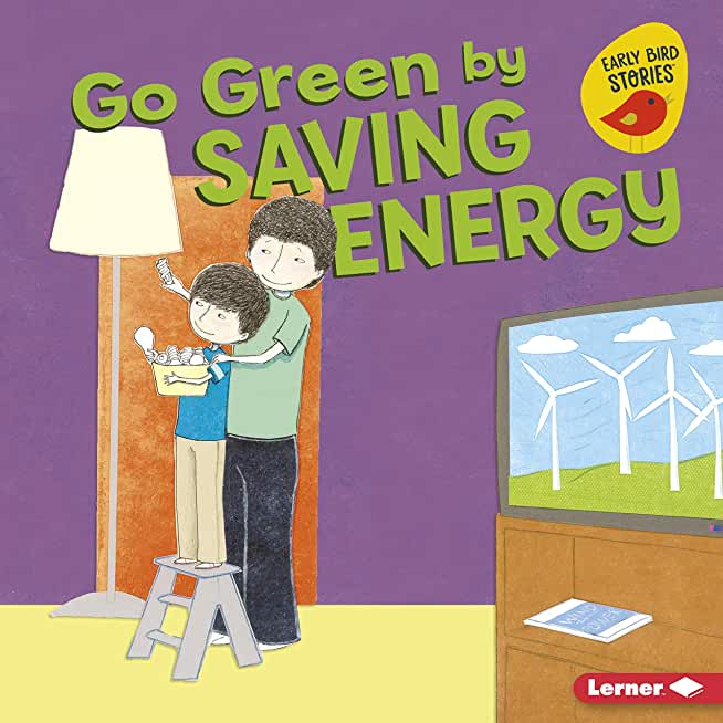 Go Green by Saving Energy (Go Green (Early Bird Stories ™)) (English Edition)