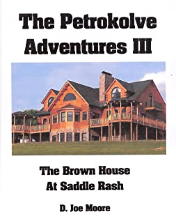 The Petrokolve Adventures III : The Brown House at Saddle Rash