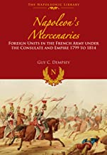 Napoleon's Mercenaries: Foreign Units in the French Army Under the Consulate and Empire, 1799 to 1814 (Napoleonic Library)