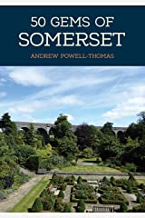50 Gems of Somerset: The History & Heritage of the Most Iconic Places Kindle Edition