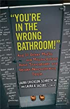 """""""You're in the Wrong Bathroom!"""": And 20 Other Myths and Misconceptions About Transgender and Gender-Nonconforming People (..."""