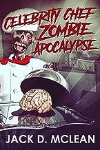 Celebrity Chef Zombie Apocalypse (Zomtastic Book 1)
