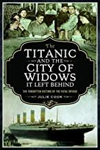 The Titanic and the City of Widows it Left Behind: The Forgotten Victims of the Fatal Voyage