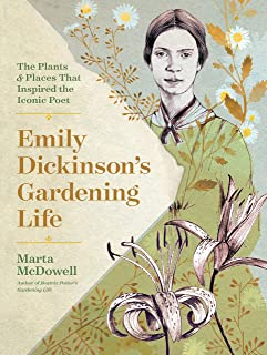 Emily Dickinson's Gardening Life: The Plants and Places That Inspired the Iconic Poet