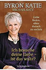 Ich brauche deine Liebe - ist das wahr?: Liebe finden, ohne danach zu suchen (German Edition) Format Kindle