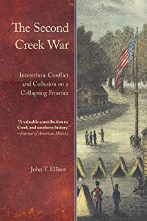 The Second Creek War: Interethnic Conflict and Collusion on a Collapsing Frontier (Indians of the Southeast) (English Edition)