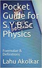 Pocket Guide for S.Y.B.Sc Physics: Foemulae & Definitions (World Class Physics Book 1)
