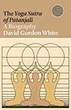 The Yoga Sutra of Patanjali: A Biography (Lives of Great Religious Books)
