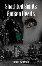 Shackled Spirits Broken Hearts