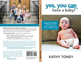 Yes, You Can Have a Baby!: Seven Truths That Took Me from Infertility to Motherhood