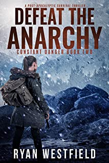 Defeat the Anarchy: A Post-Apocalyptic Survival Thriller (