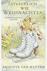 Tatsächlich ... wie Weihnachten! : Liebesgeschichten zum Fest Kindle Ausgabe