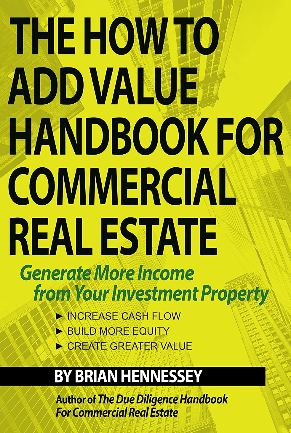 The How To Add Value Handbook For Commercial Real Estate: Generate More Income from Your Investment Property (English Edition)