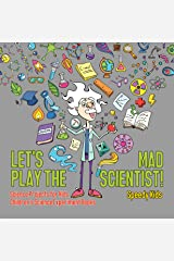 Let's Play the Mad Scientist! | Science Projects for Kids | Children's Science Experiment Books Kindle Edition