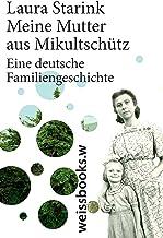 Meine Mutter aus Mikultschütz: Eine deutsche Famliengeschichte (German Edition)