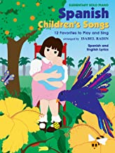 Spanish Children's Songs: 12 Favorites to Play and Sing (Spanish, English Language Edition)