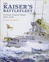 The Kaiser's Battlefleet: German Capital Ships 1871-1918